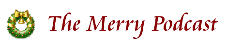The Merry Podcast of My Merry Christmas.com