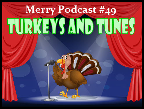 Merry Podcast #49 — Turkeys and Tunes