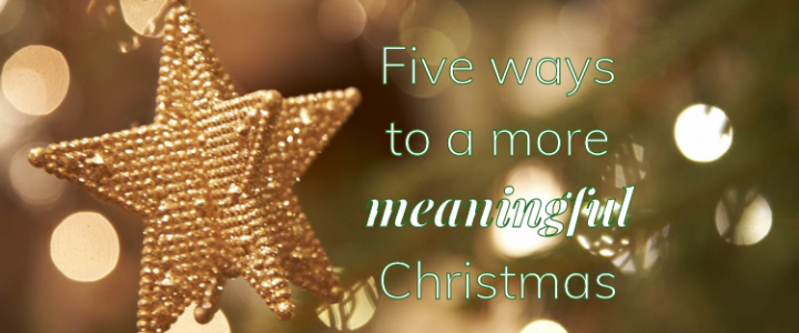 Five Ways to a Meaningful Christmas