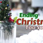 Ending Christmas Too Soon