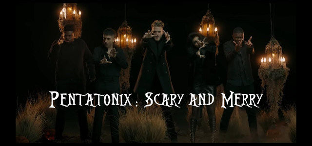 Scary and Merry from Pentatonix