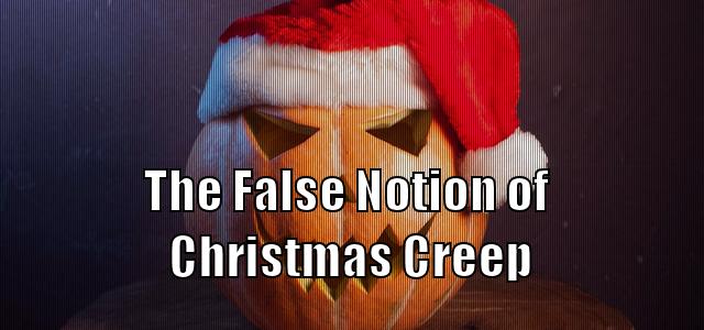 The False Notion of Christmas Creep