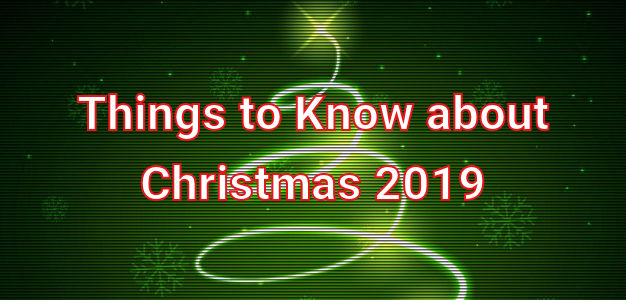 Things to Know About Christmas 2019